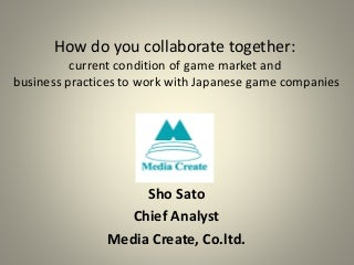 "Sho Sato - ""How do you collaborate together: current condition of game industry and market in East Asia"" GameCC 2017"