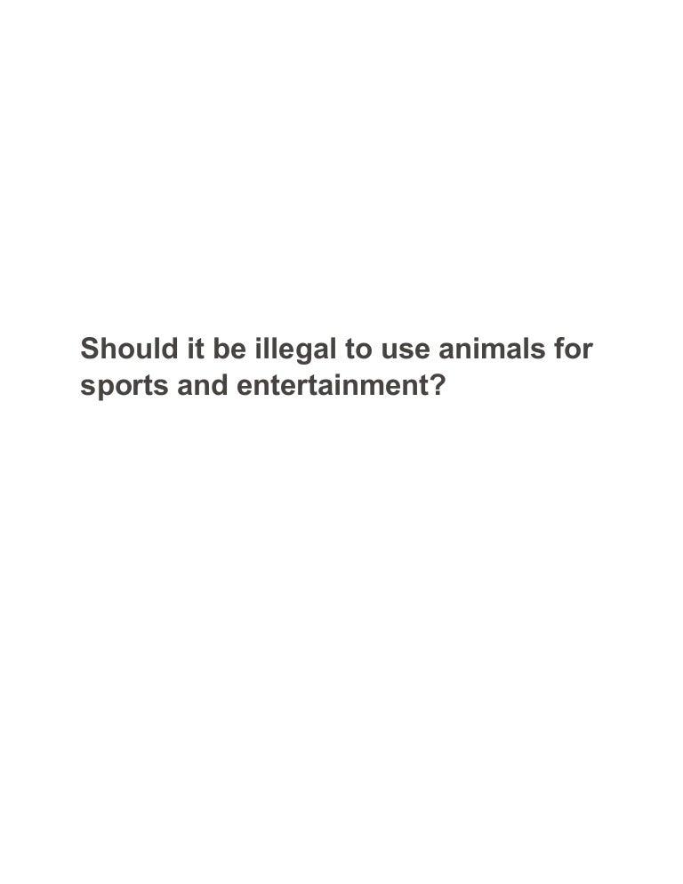 animals for entertainment essay Home free essays use of animals for entertainment pages: 4 words: 4815 it is the fact that animals have been and will continue to be used in entertainment often to the detriment of their life and health first of all, it is widely claimed that animals used in television programmer, advertisements.