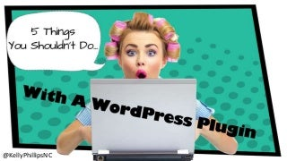 5 Things You Shouldn't Do With A WordPress Plugin