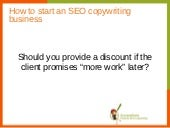 "Should you provide a copywriting discount now for the promise of ""more work later""?"
