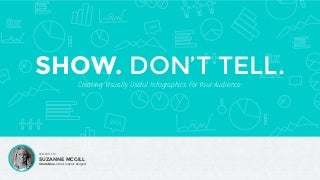 Show Don't Tell - Creating Visually Useful Infographics For Your Audience