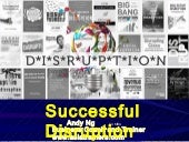 Successful Disruption: how to be the disruptor not disrupted