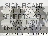 Significant Veterans Benefits You May Not Know About | Michael G. Sheppard