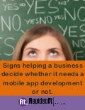 Signs helping a business decide whether it needs a mobile app development or not.