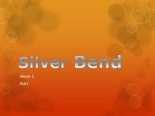 Silver bend week 5 nott