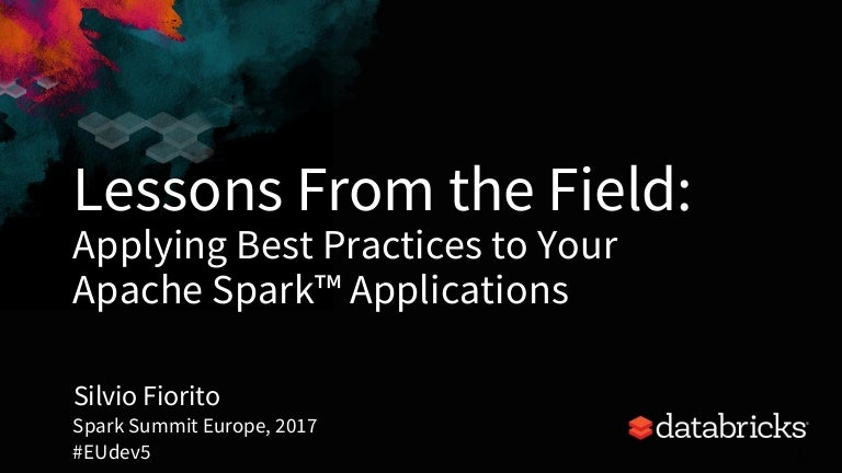 Lessons from the Field: Applying Best Practices to Your Apache Spark …