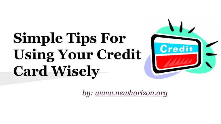 simple tips for using your credit card wisely