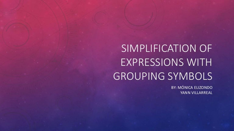 Simplification Of Expressions With Grouping Symbols