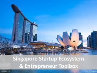 Singapore startup ecosystem and entrepreneur toolbox - Aug 2015
