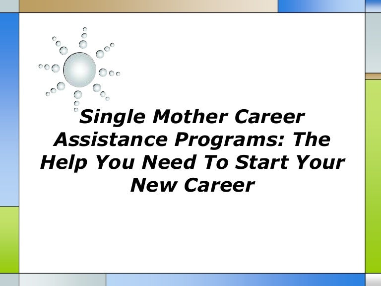 Single mother career assistance programs the help you need to start y…