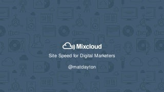 SearchLove San Diego 2018 - Mat Clayton - Site Speed for Digital Marketers