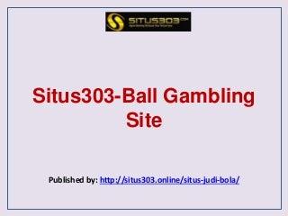 Situs303 ball gambling site