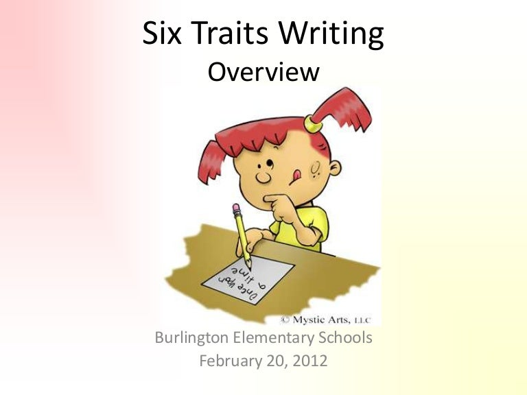 essay writing six traits A the severity and frequency of errors are so overwhelming that the reader finds it difficult to focus on the message: if you receive a 1 on the conventions rubric, it may mean that.