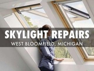 Skylight Repairs - West Bloomfield Michigan - Twelve Oaks Roofing
