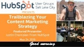 Trailblazing Your Content Marketing Strategy - SLCHUG May 24, 2018