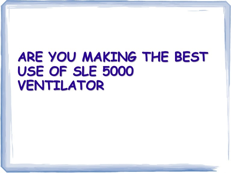 Sle 5000 ventilator user manual.