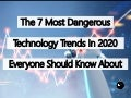 The 7 Most Dangerous Technology Trends In 2020 Everyone Should Know About