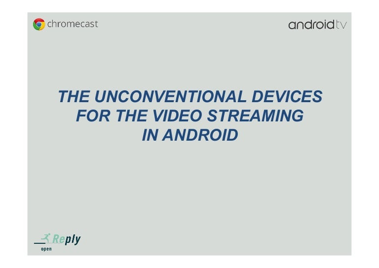 The unconventional devices for the video streaming in Android