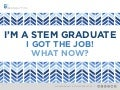I'm A STEM Graduate, I Got the job - What now?