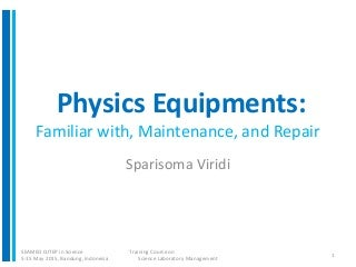 Physics Equipments: Familiar with, Maintenance, and Repair