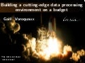Building a cutting-edge data processing environment on a budget