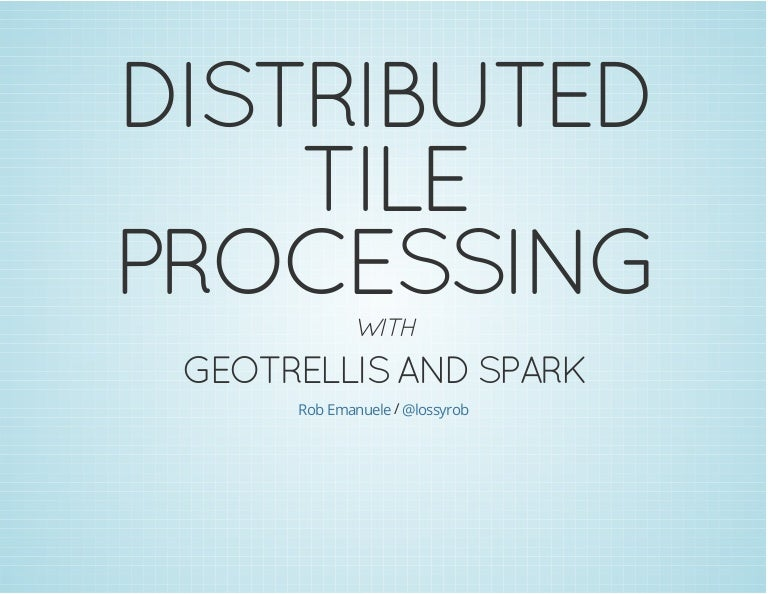 FOSDEM 2015: Distributed Tile Processing with GeoTrellis and