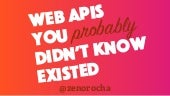 Web APIs you (probably) didn't know existed