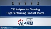 7 Principles For Growing High Performing Product Teams - AIPMM Webcast