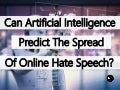 Can Artificial Intelligence Predict The Spread Of Online Hate Speech?