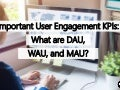 Important User Engagement KPIs: What are DAU, WAU, and MAU?