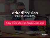 A Day in the Life of an ArkadinVision User