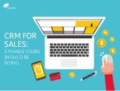CRM for Sales: 5 things yours should be doing