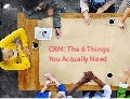 CRM: The 6 things you actually need