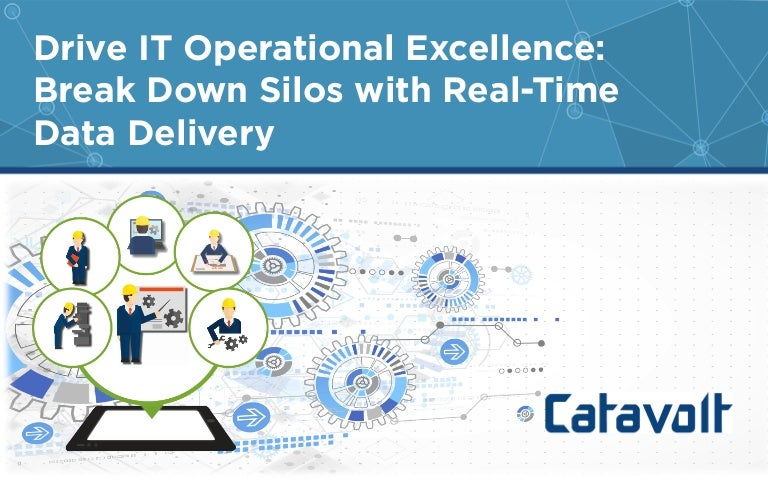Drive IT Operational Excellence: Break Down Silos with Real