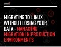 Migrating to Linux Without Losing Your Data - Managing Migration in Production Environments