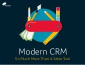 Modern CRM – So Much More Than A Sales Tool