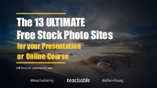 The 13 ULTIMATE Free Stock Photo Websites for your Presentation or Online Course by @allisonhaag