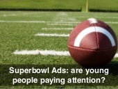 Superbowl Advertising: Are Young People Paying Attention? (Total Youth Research)