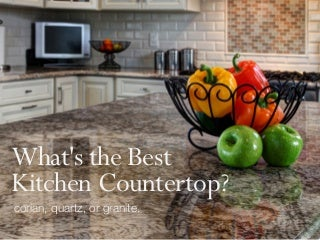 whats the best kitchen countertop corian quartz or granite