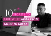 10 Secrets to Take Your Work From Good to Great