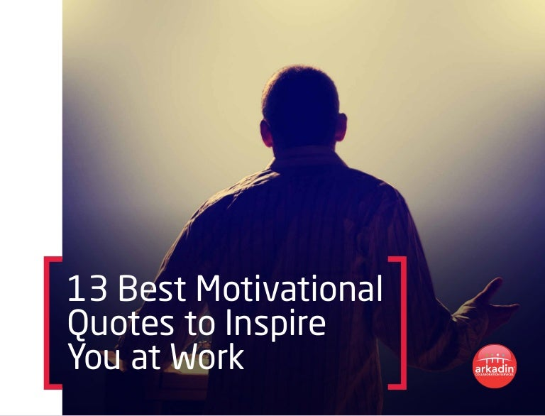 Top 13 Inspirational Quotes 3: 13 Best Motivational Quotes To Inspire You At Work