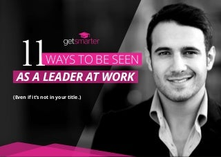 11 Ways to be Seen as a Leader at Work (...
