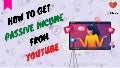 How to get passive income from YouTube