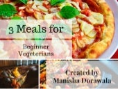 "Manisha Dorawala's ""3 Meals for Beginner Vegetarians"""