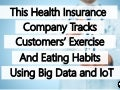 This Health Insurance Company Tracks Customers' Exercise And Eating Habits Using Big Data And IoT