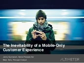 [Slides] The Inevitability of a Mobile-Only Customer Experience by Altimeter Group