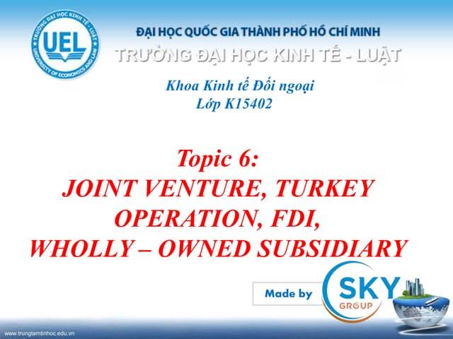 Slide thuyết trình Giao dịch thương mại quốc tế: JOINT VENTURE, TURKEY OPERATION, FDI, WHOLLY – OWNED SUBSIDIARY