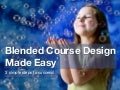 Blended Course Design Made Easy