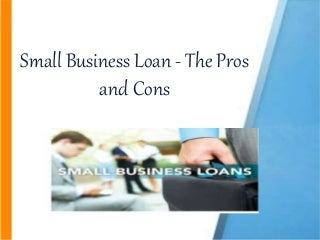 Small Business Loan - The Pros and Cons
