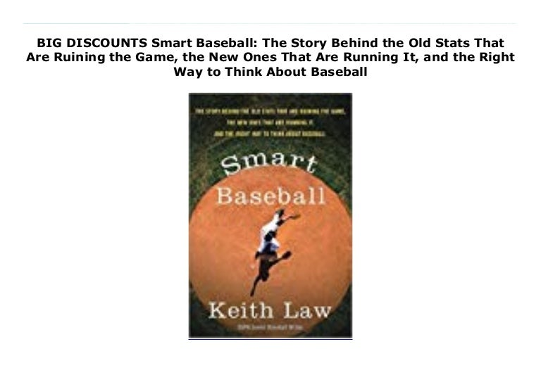 The Story Behind the Old Stats That Are Ruining the Game Smart Baseball the New Ones That Are Running It and the Right Way to Think About Baseball